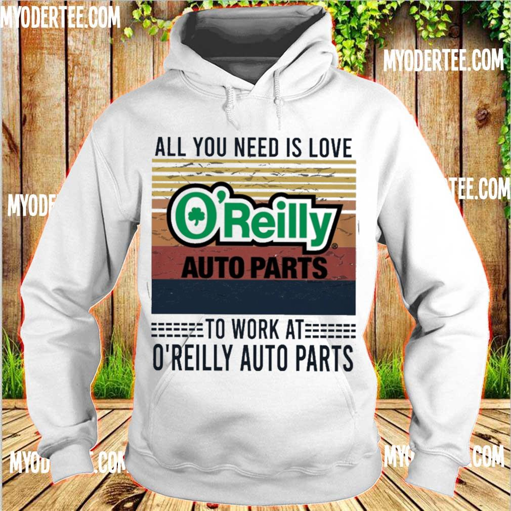 All you need is love O'reilly auto parts to work at O'reilly auto parts vintage s hoodie