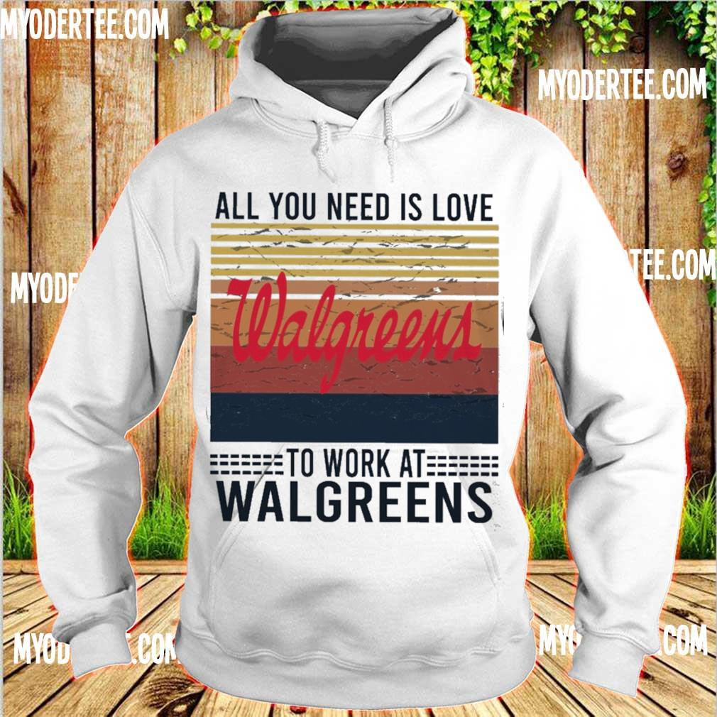 All you need is love Walgreens to work at Walgreens vintage s hoodie