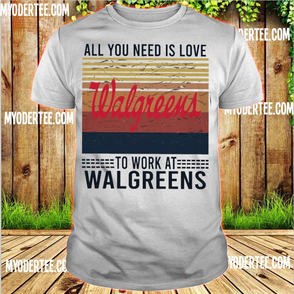 All you need is love Walgreens to work at Walgreens vintage shirt