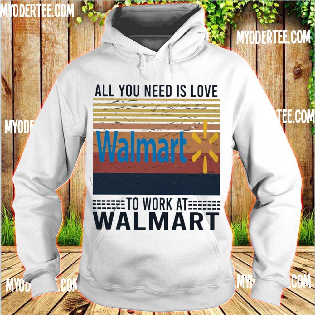 All you need is love Walmart to work at Walmart vintage s hoodie