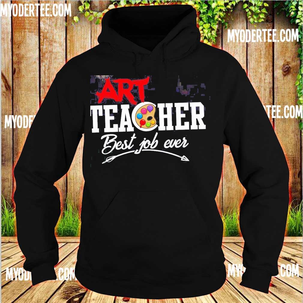 ART teacher best job ever s hoodie