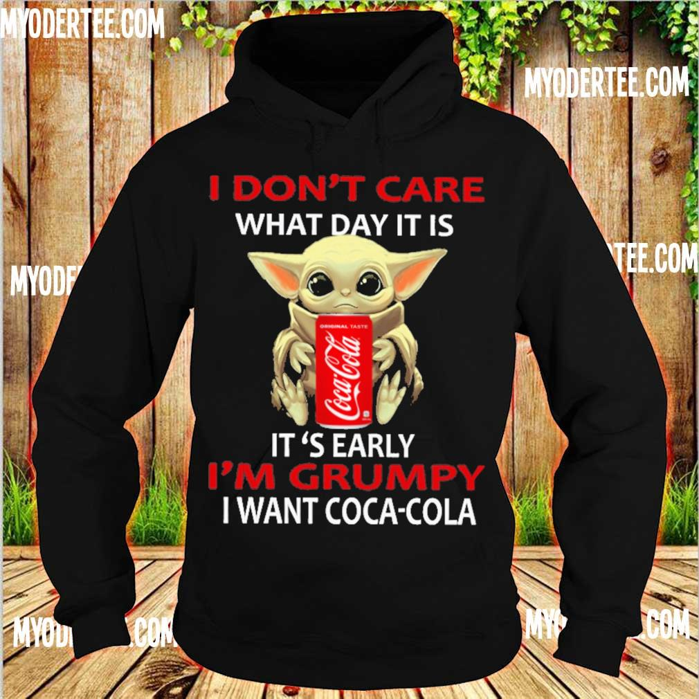 Baby Yoda hug I don't care what day it is it's early i'm grumpy I want Coca Cola s hoodie