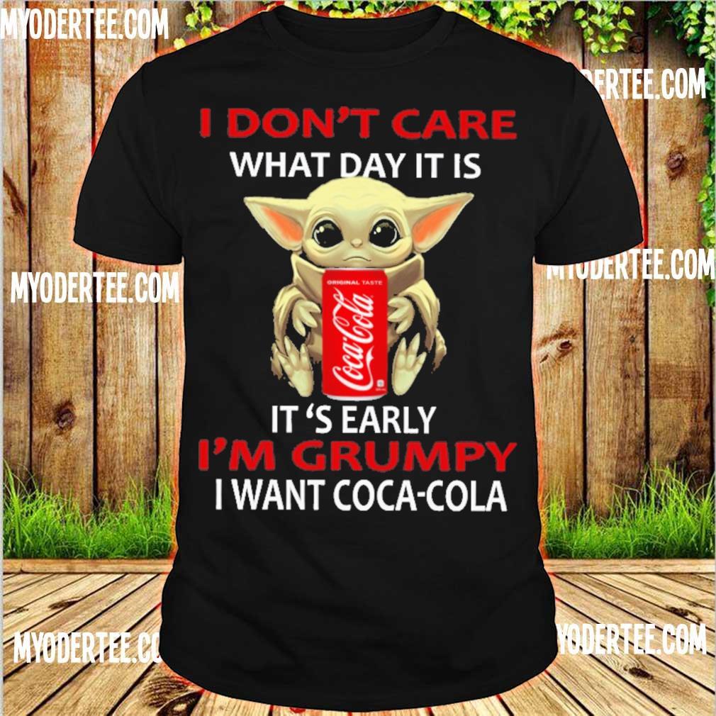 Baby Yoda hug I don't care what day it is it's early i'm grumpy I want Coca Cola shirt