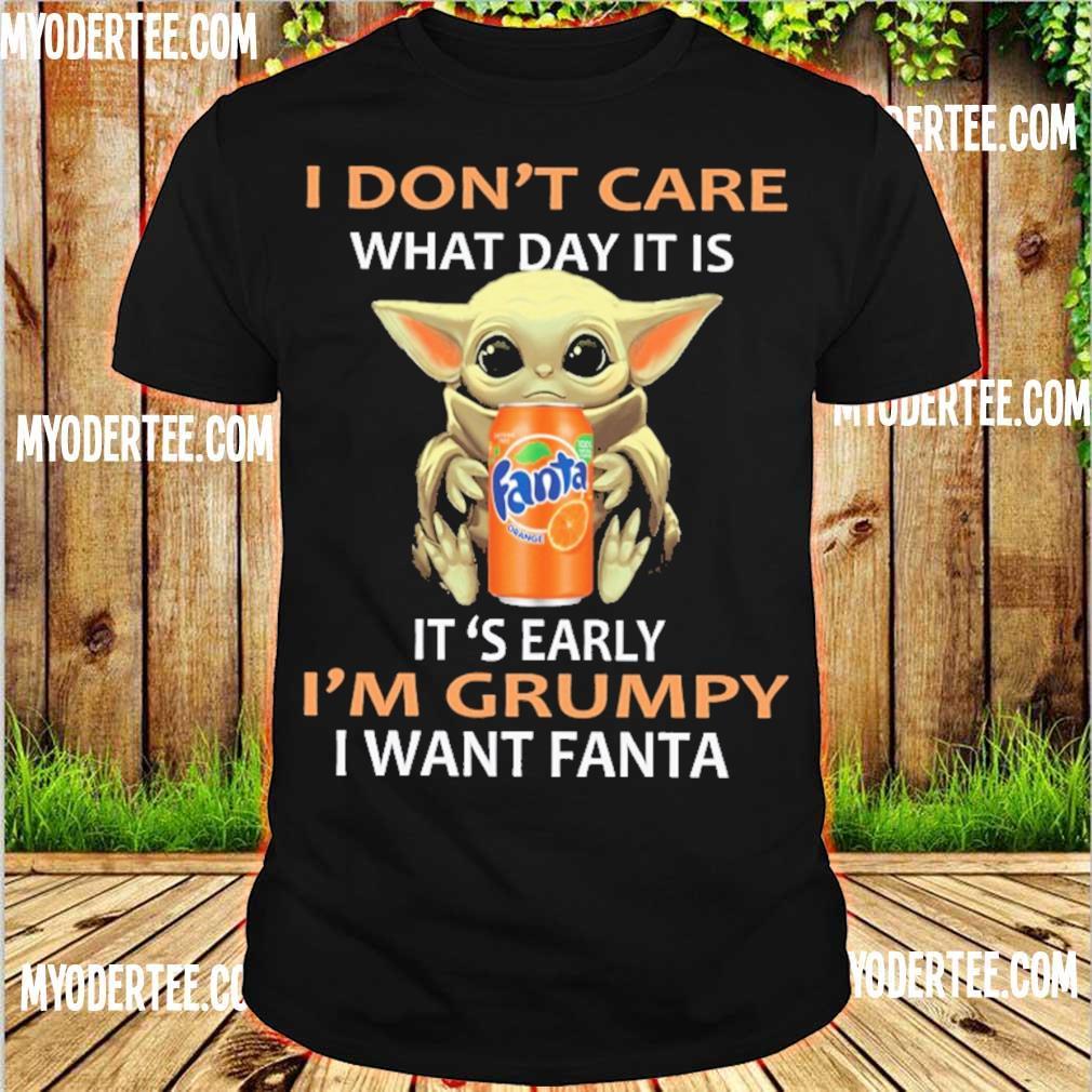 Baby Yoda hug I don't care what day it is it's early i'm grumpy I want Fanta shirt