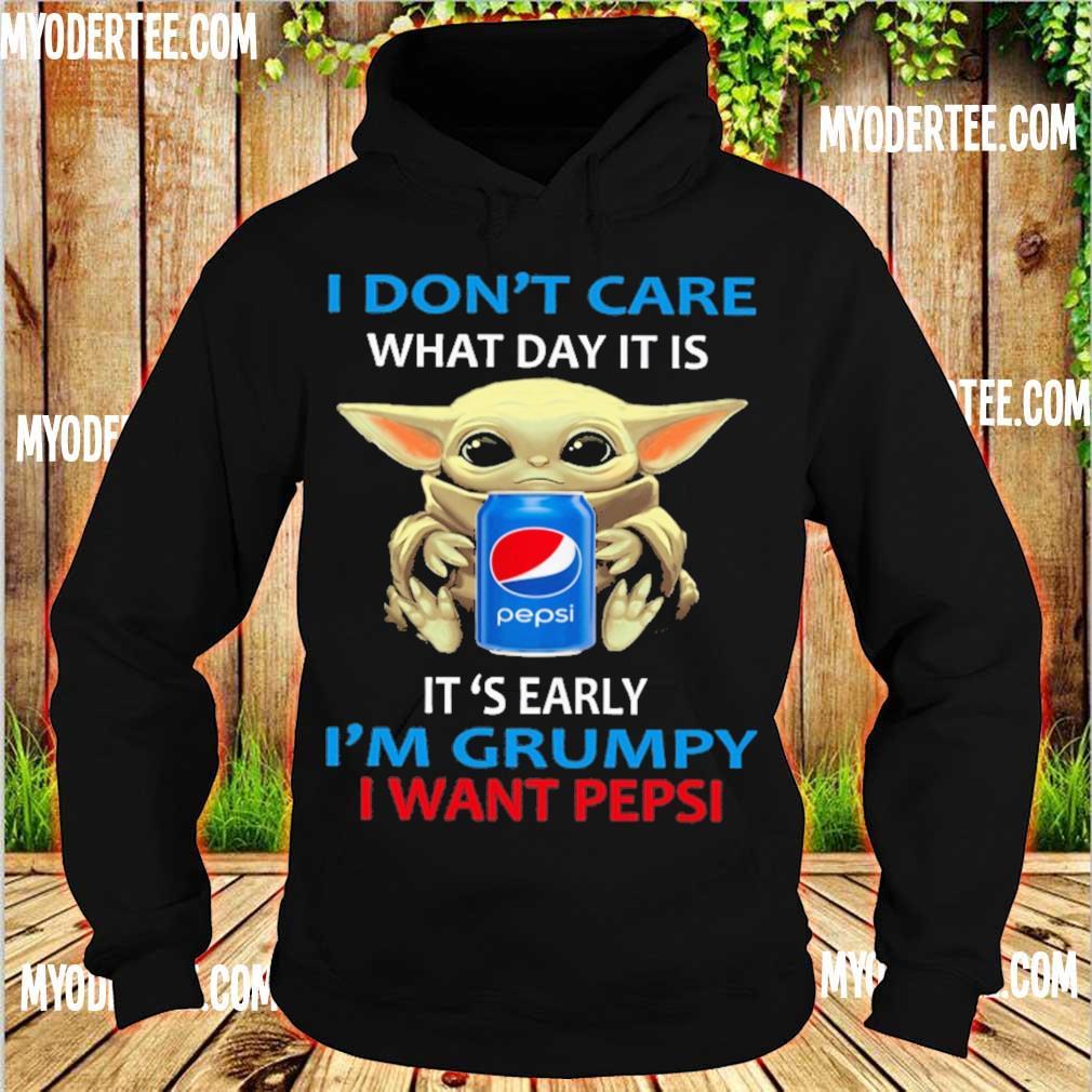 Baby Yoda hug I don't care what day it is it's early i'm grumpy I want Pepsi s hoodie