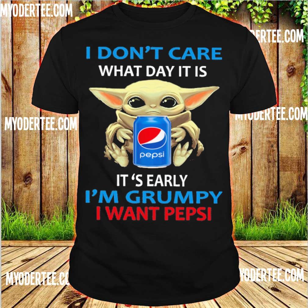 Baby Yoda hug I don't care what day it is it's early i'm grumpy I want Pepsi shirt