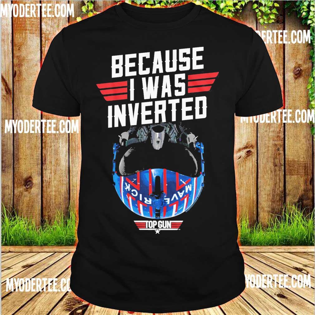 Because I was inverted top gun shirt