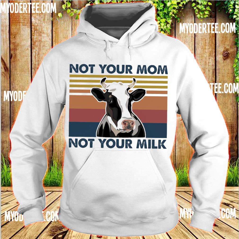 Cow Not your mom not your milk vintage s hoodie