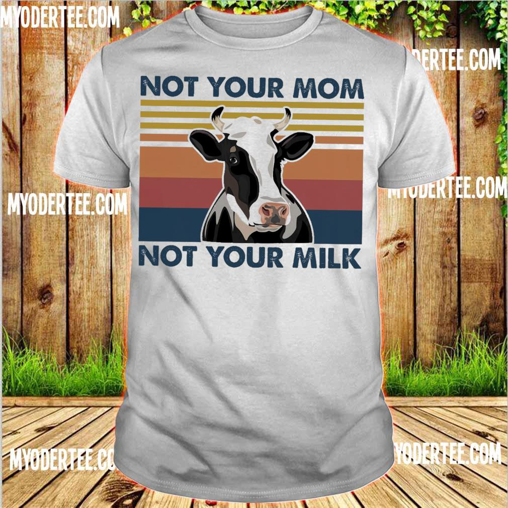 Cow Not your mom not your milk vintage shirt