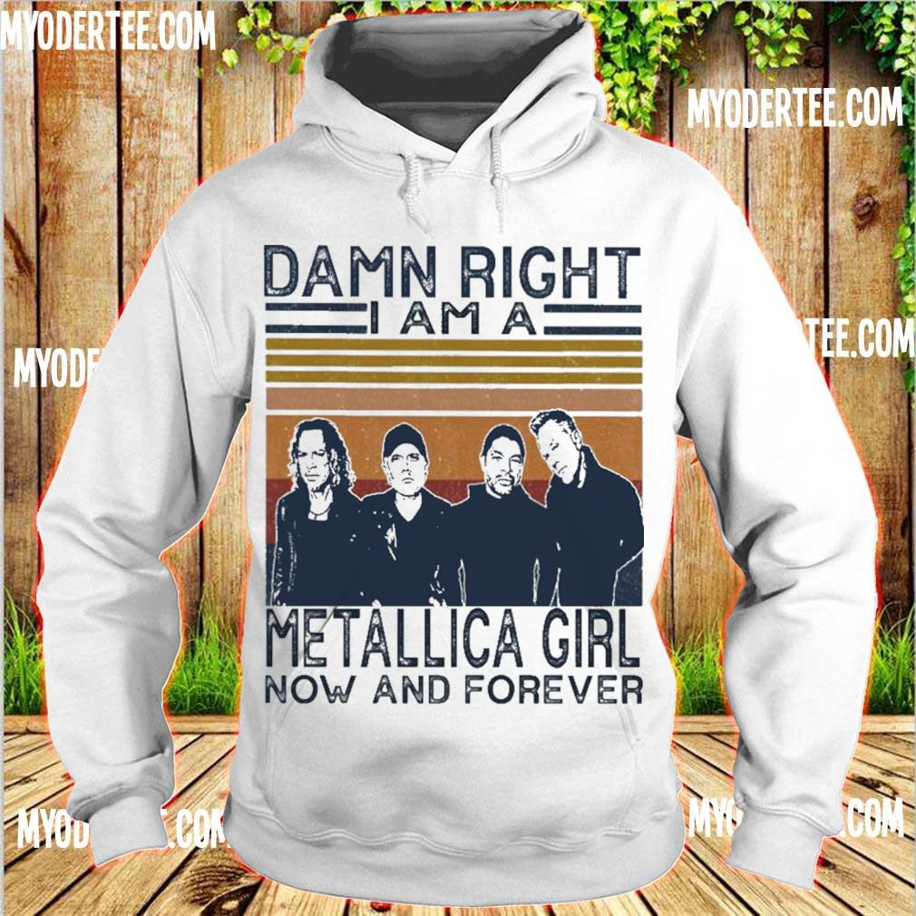 Damn right I am a Metallica girl now and forever vintage s hoodie