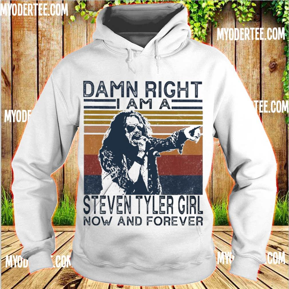Damn right I am a Steven tyler girl now and forever vintage s hoodie