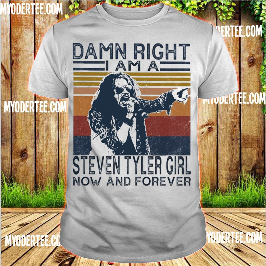 Damn right I am a Steven tyler girl now and forever vintage shirt