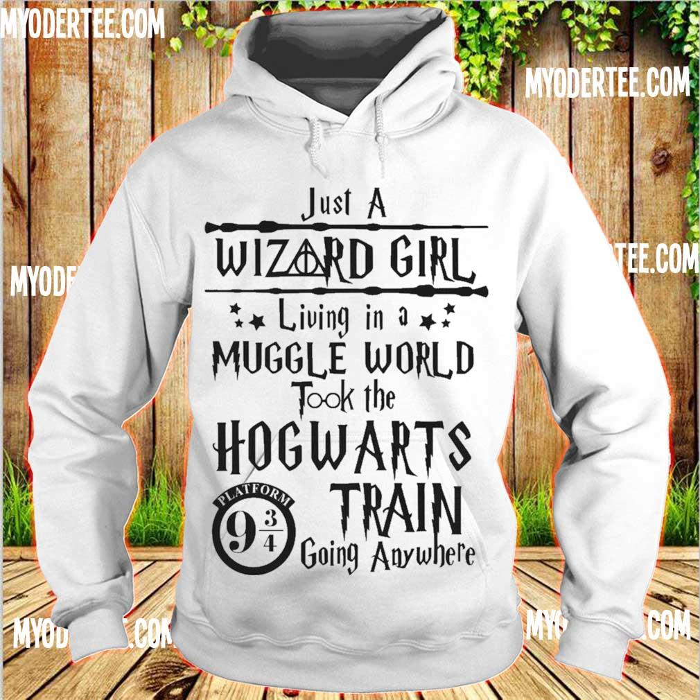 just a wizard girl living in a muggle world took the hogwarts train going anywhere s hoodie