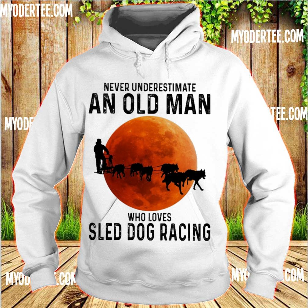 Never Underestimate An Old Man Who Loves Sled Dog Racing Moon Shirt hoodie