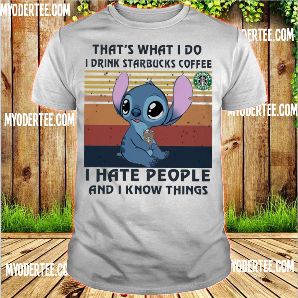 Stitch that_s what I do i drink starbucks coffe I hate people and I know things vintage shirt