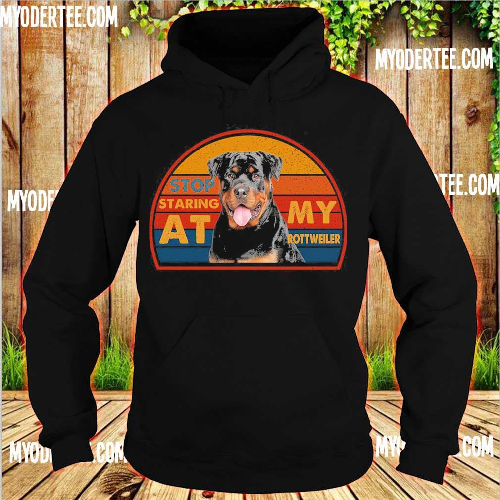 Stop staring at My rottweller s hoodie
