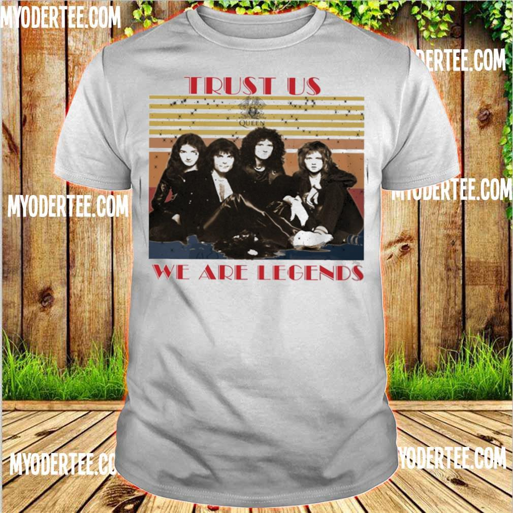 Trust us Queen we are legends vintage shirt
