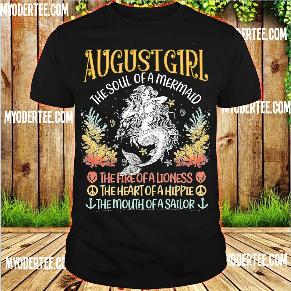 August Girl the soul of a Mermaid The fire of a Lioness the heart of a Hippie shirt