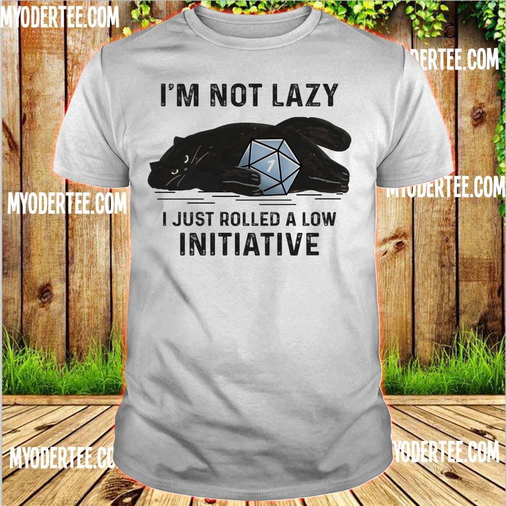 Black Cat I'm not lazy I just rolled a low Initiative shirt