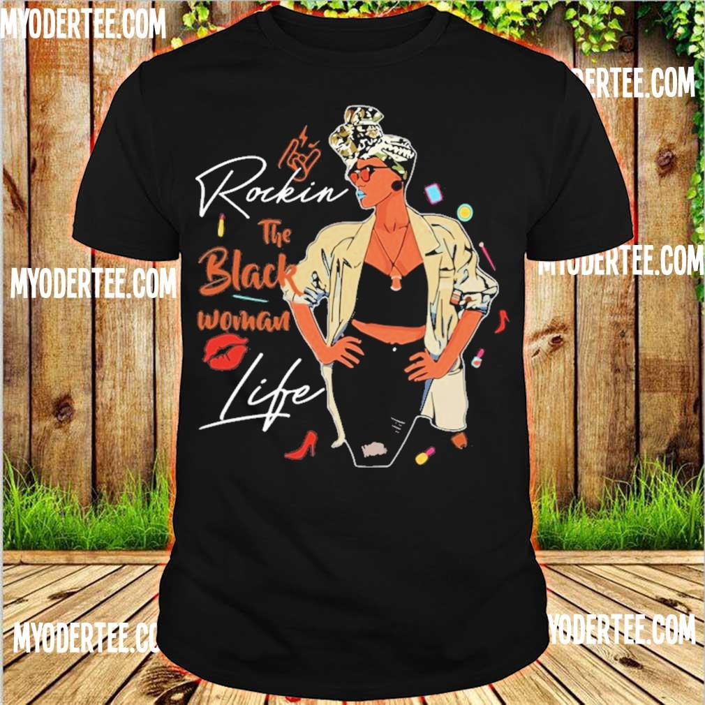 Rockin the black Woman life shirt