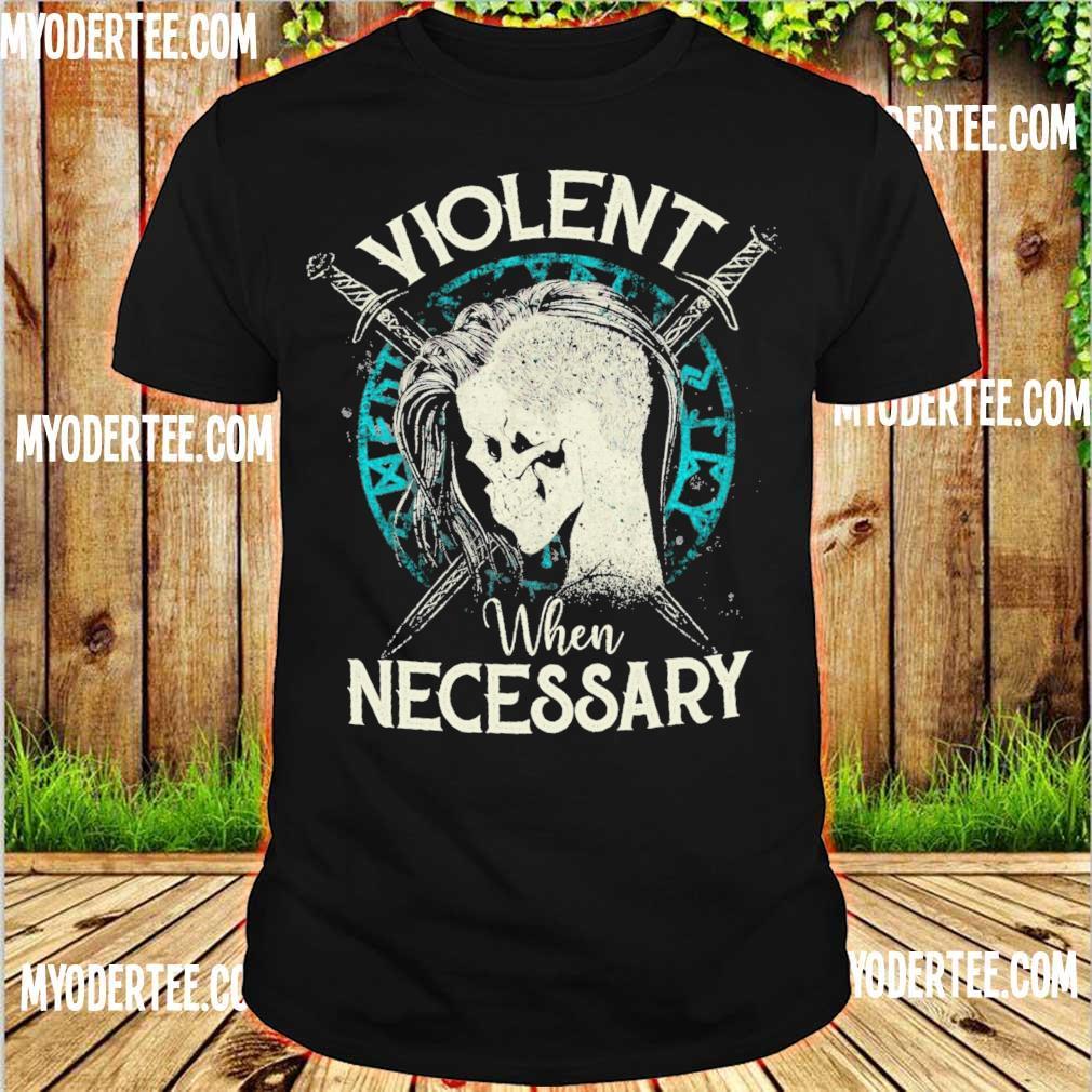 Violent when Necessary shirt