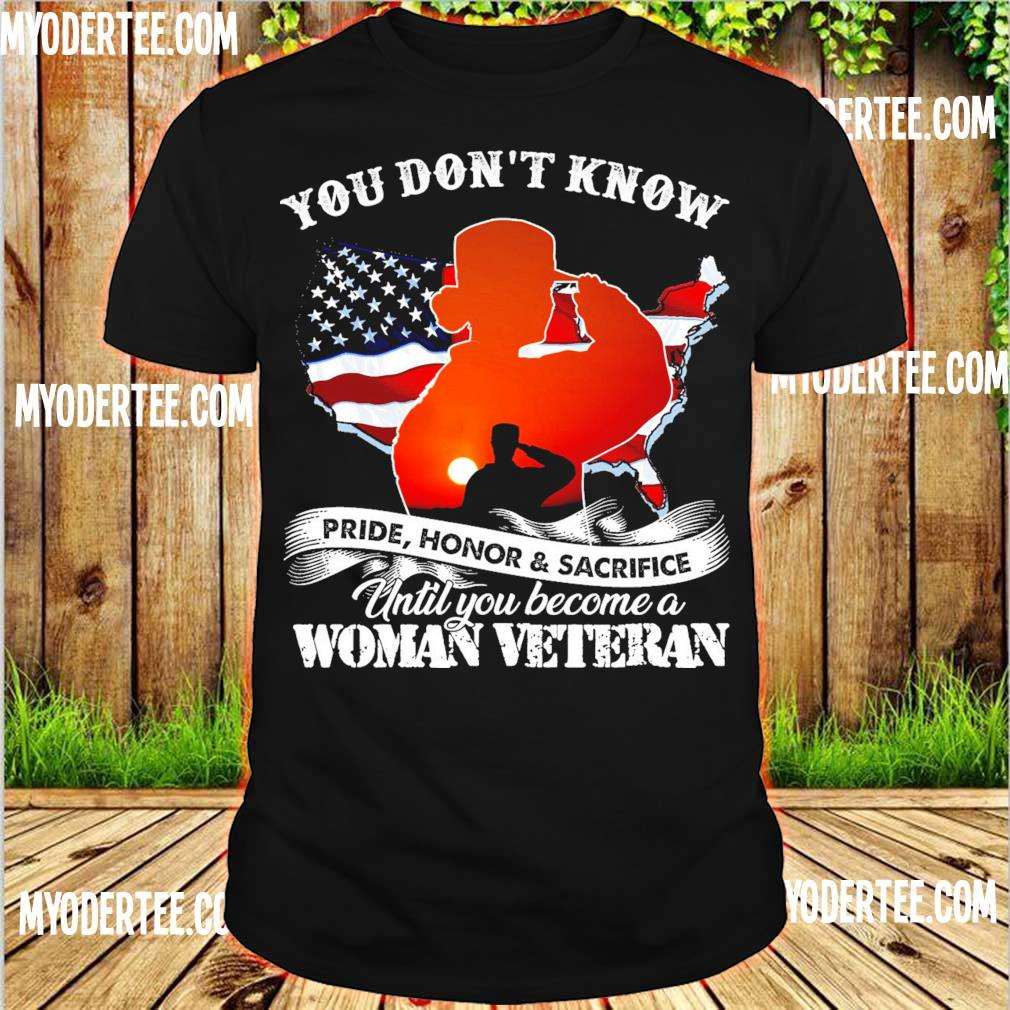 You don't know pride Honor & Sacrifice until You become a Woman Veteran American Flag shirt