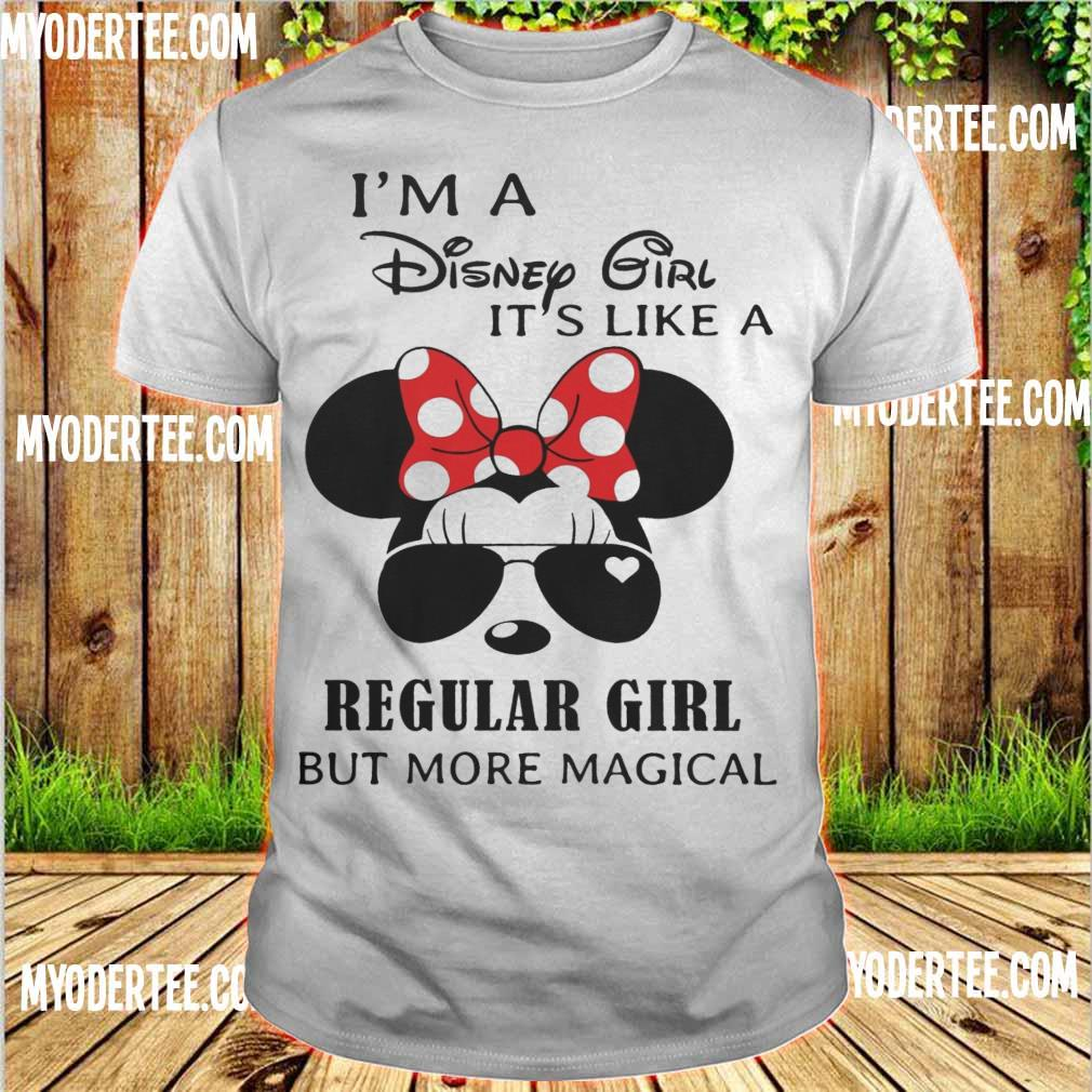 I'm a Disney Girl it's like a Regular Girl but more magical shirt