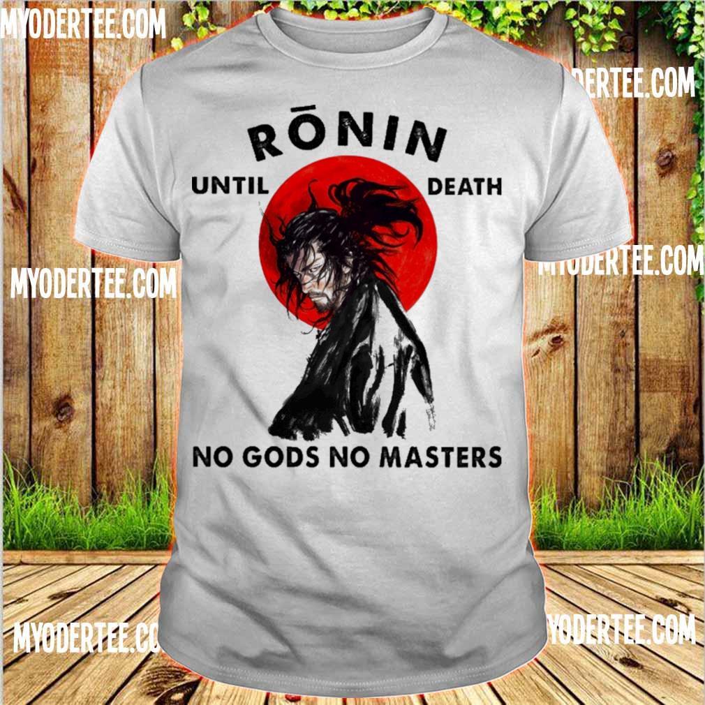Official Ronin until death no gods no Master shirt