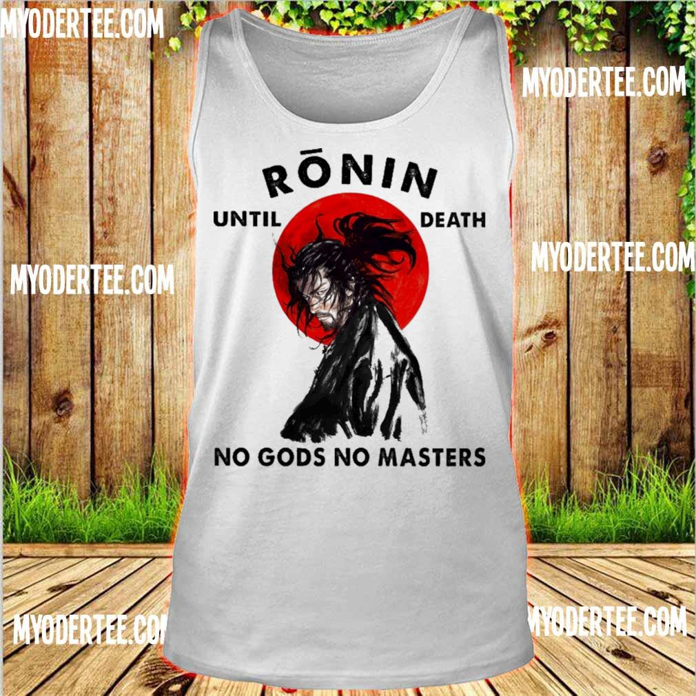 Official Ronin until death no gods no Master s tank top