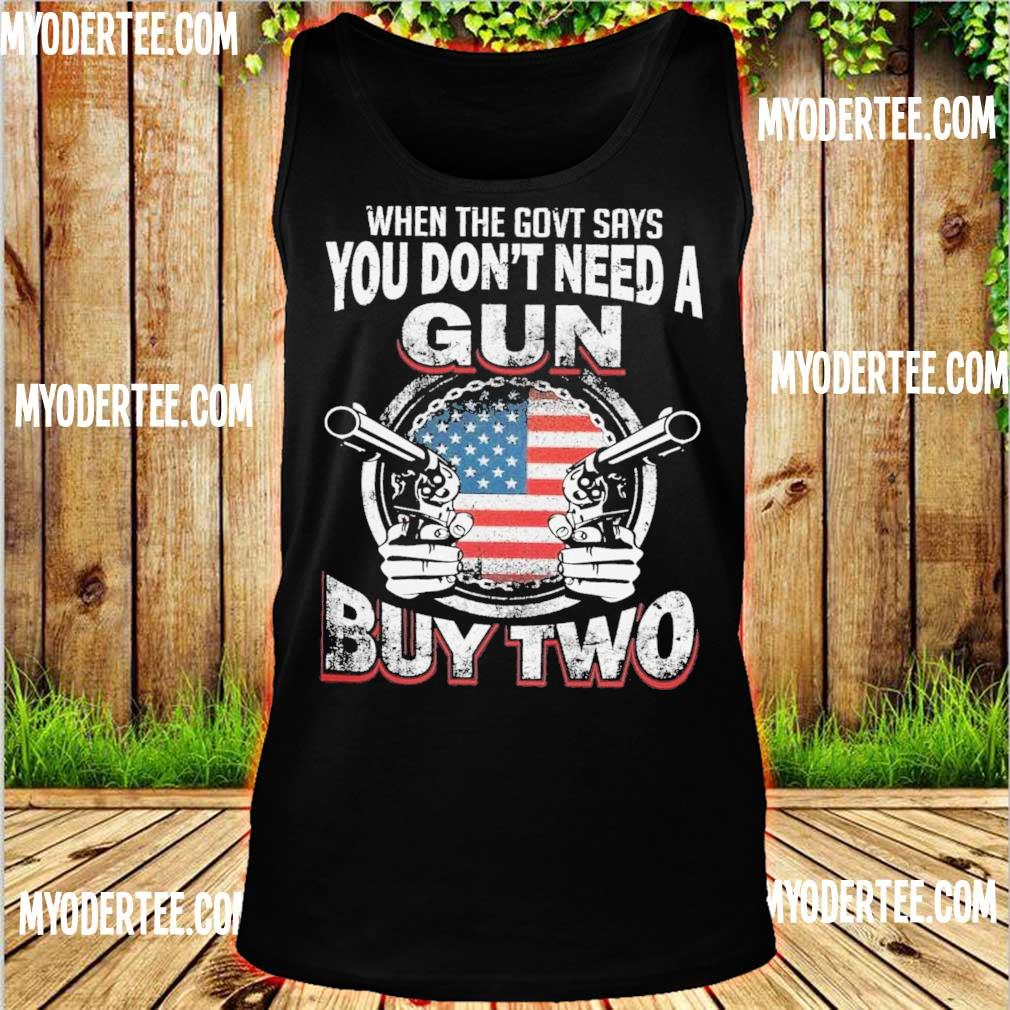 When the govt says You don't need a Gun buy two s tank top